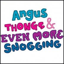 ANGUS, THONGS & EVEN MORE SNOGGING