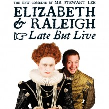 ELIZABETH & RALEIGH: LATE BUT LIVE
